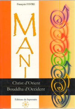 Mani, Christ d'Orient, Bouddha d'Occident