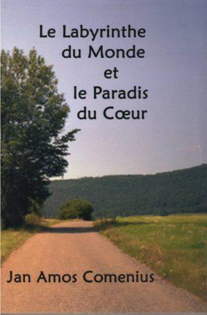 Le labyrinthe du monde et le paradis du coeur